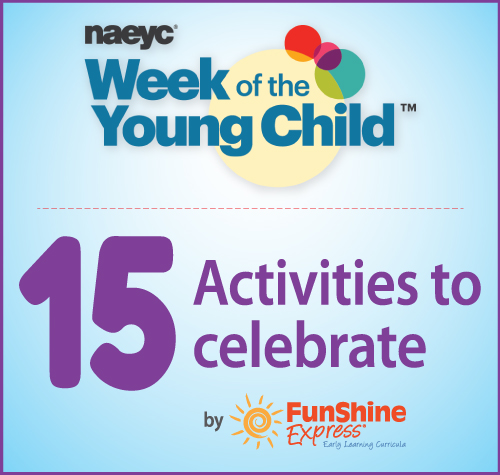 15 Activities to Celebrate NAEYC'S Week of the Young Child
